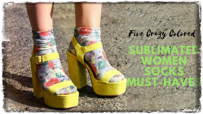 Five Crazy Colored Sublimated Women Socks Must-Haves!
