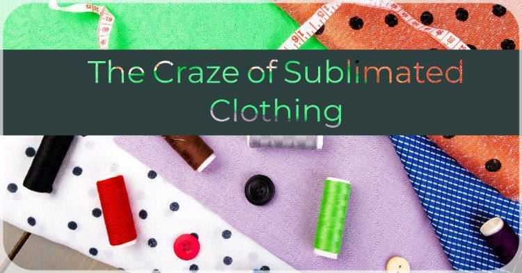 The Craze of Sublimated Clothing