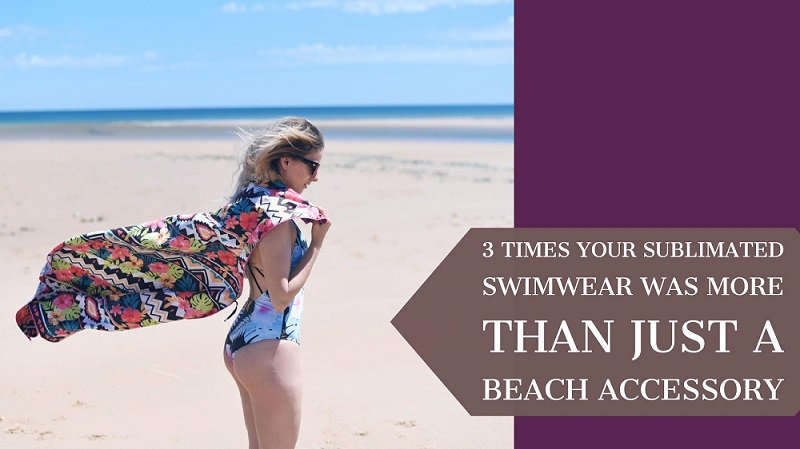 3 Times Your Sublimated Swimwear Was More Than Just A Beach Accessory