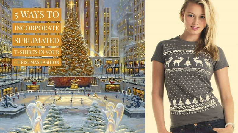 5 Ways to Incorporate Sublimated T-shirts in Your Christmas Fashion