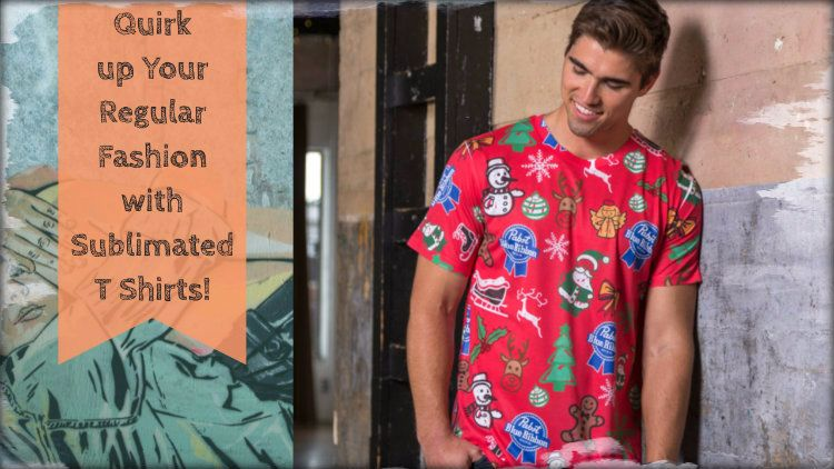Quirk up Your Regular Fashion with Sublimated T Shirts!