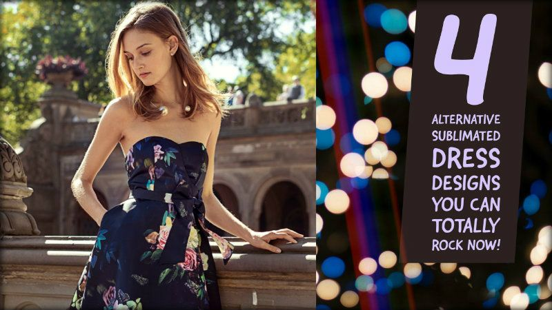 4 Alternative Sublimated Dress Designs You Can Totally Rock Now!