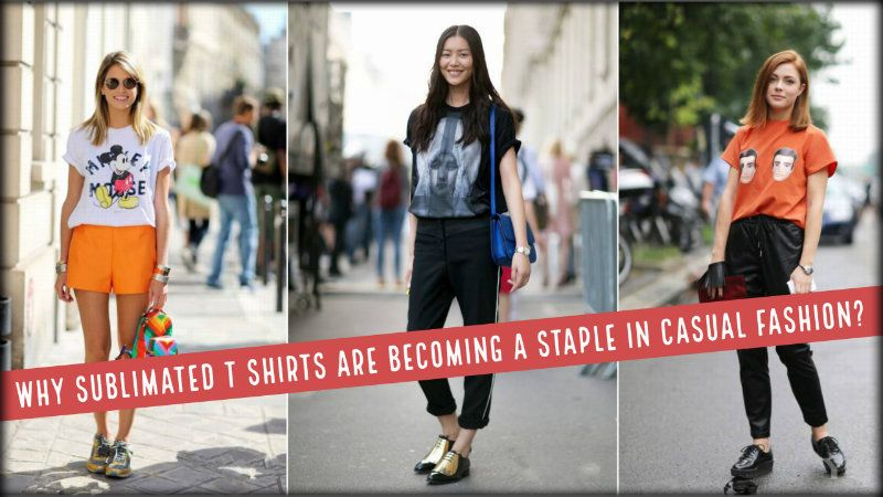 Why Sublimated T-shirts are Becoming A Staple in Casual Fashion?