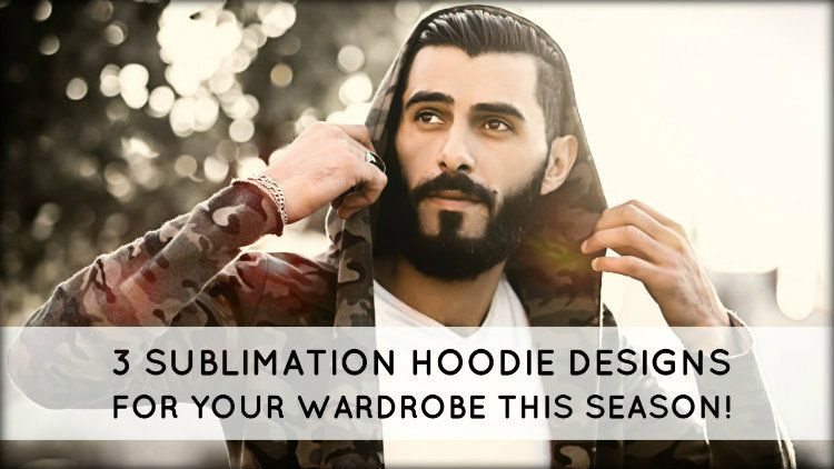 3 Sublimation Hoodie Designs for Your Wardrobe This Season!
