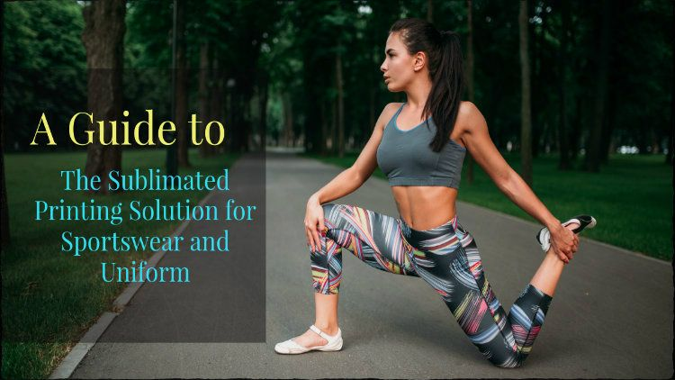 A Guide to The Sublimated Printing Solution for Sportswear and Uniform