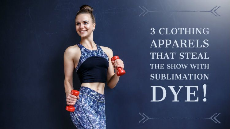 3 Clothing apparels that steal the show with sublimation dye!