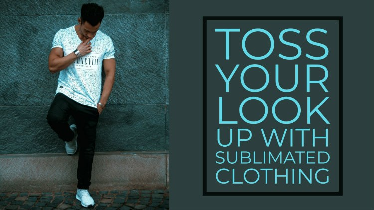 Toss Your Look Up With Sublimated Clothing