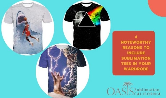 4 Noteworthy Reasons to Include Sublimation Tees in Your Wardrobe